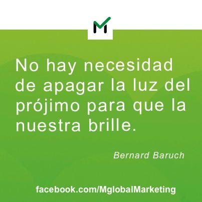 """""""No hay necesidad de apagar la luz del prójimo para que la nuestra brille"""". Bernard Baruch. #marketing"""