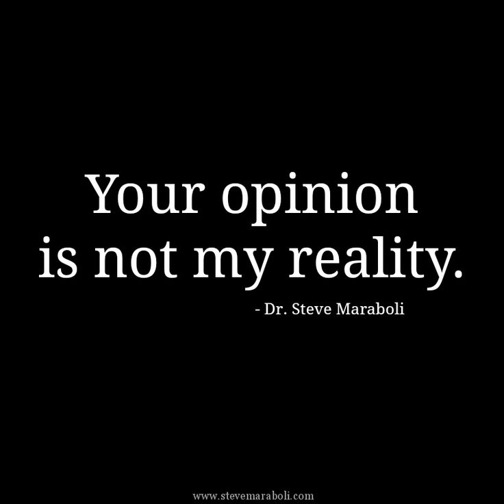 """Your opinion is not my reality."" - Steve Maraboli"