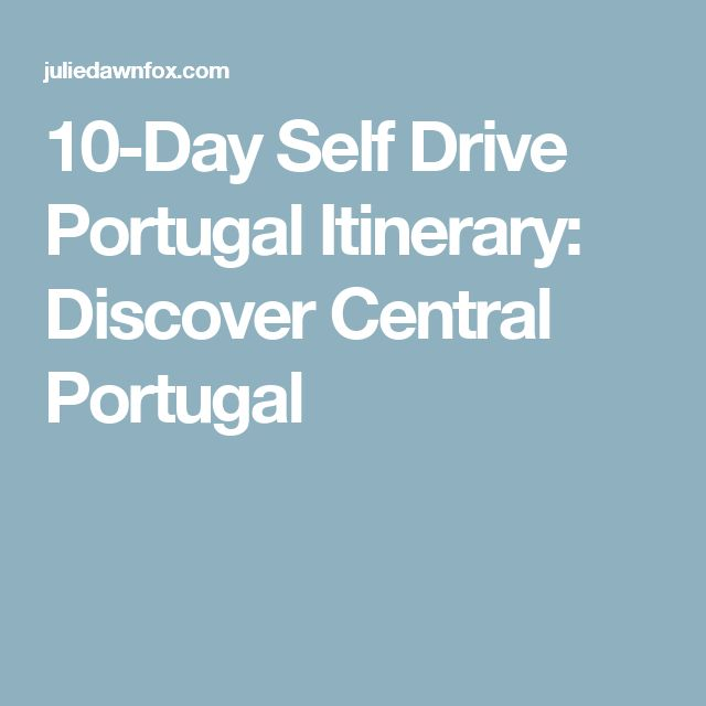 10-Day Self Drive Portugal Itinerary: Discover Central Portugal