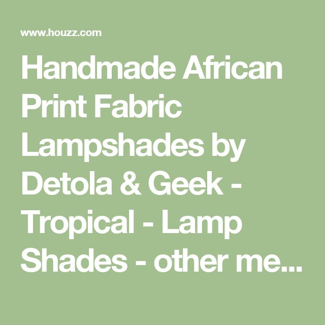Handmade African Print Fabric Lampshades by Detola & Geek - Tropical - Lamp Shades - other metro - by Detola & Geek
