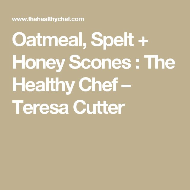 Oatmeal, Spelt + Honey Scones : The Healthy Chef – Teresa Cutter