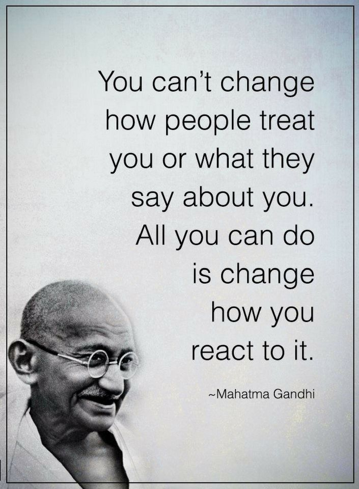 Quotes you can't change how people treat you or what they say about you. All you can do is change how you react to it.