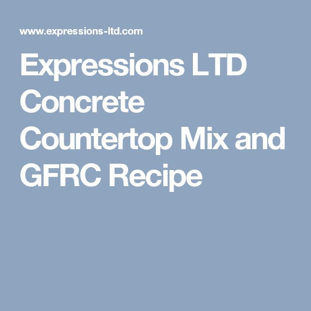 Expressions LTD Concrete Countertop Mix and GFRC Recipe