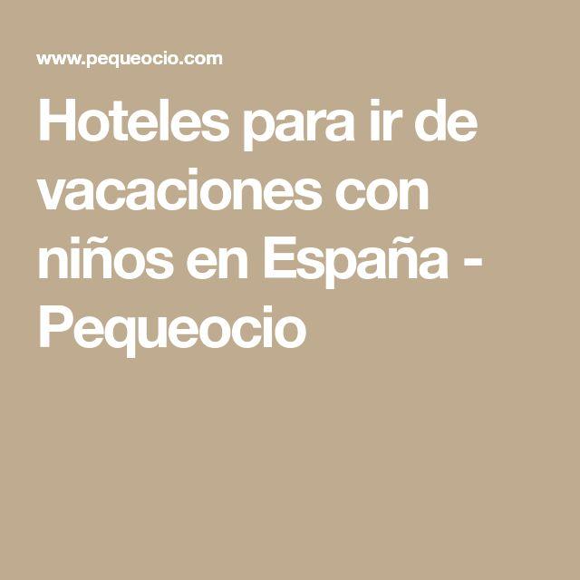 Hoteles para ir de vacaciones con niños en España - Pequeocio