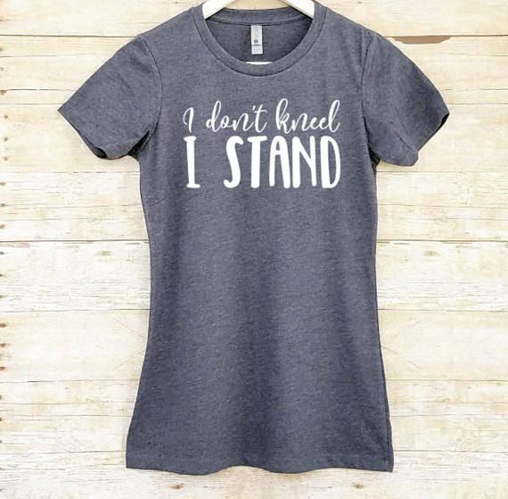 I don't kneel shirt I stand for the national anthem