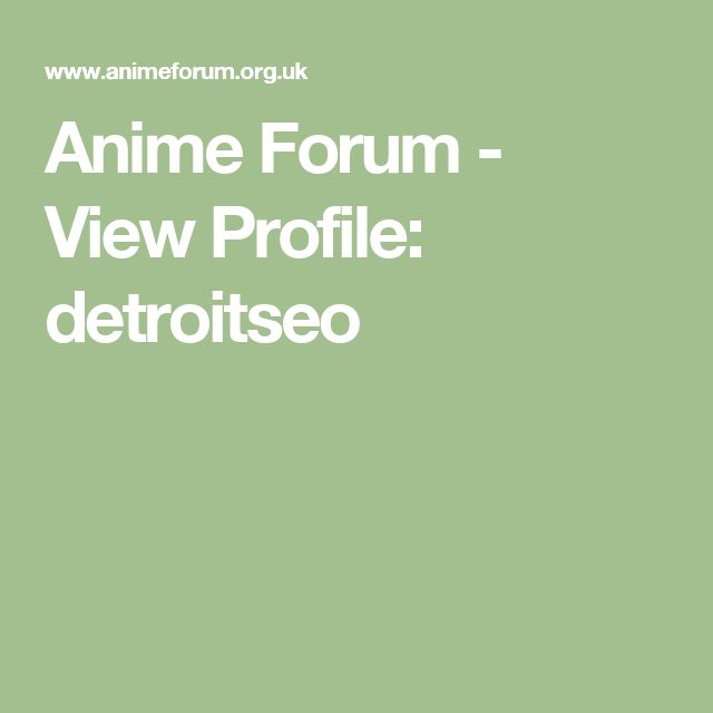 Anime Forum - View Profile: detroitseo