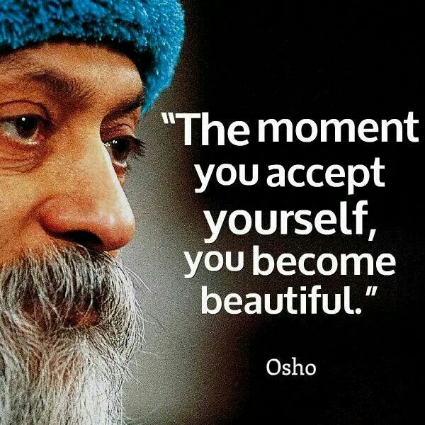 The moment you accept yourself, you become beautiful - Osho