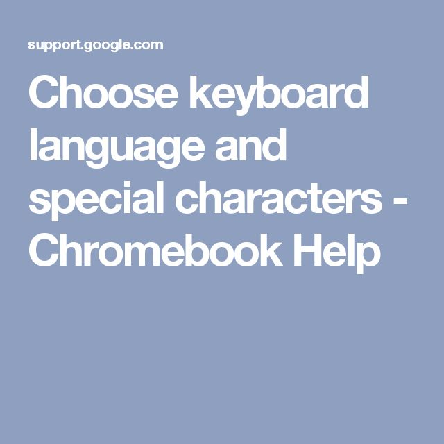 Choose keyboard language and special characters - Chromebook Help