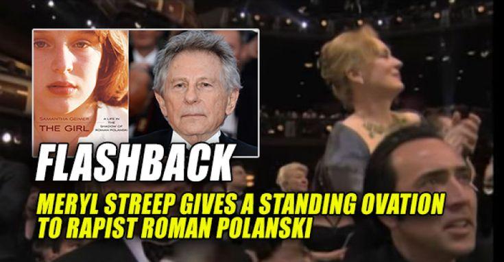 FLASHBACK: Meryl Streep Gave Rapist Roman Polanski a Standing Ovation 2003 Oscars – TruthFeed 1/9/17