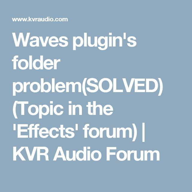 Waves plugin's folder problem(SOLVED) (Topic in the 'Effects' forum) | KVR Audio Forum