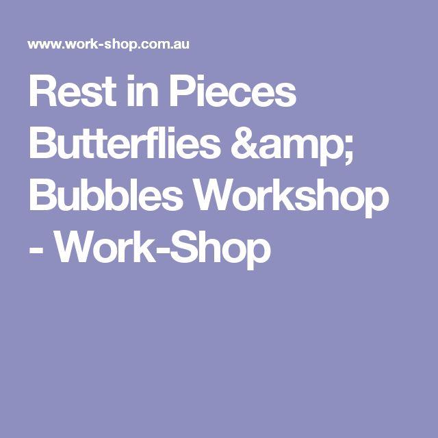 Rest in Pieces Butterflies & Bubbles Workshop - Work-Shop