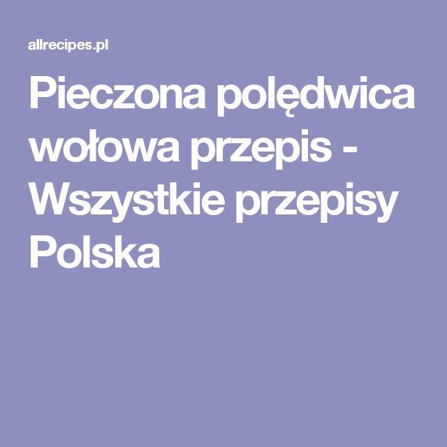 Pieczona polędwica wołowa przepis - Wszystkie przepisy Polska