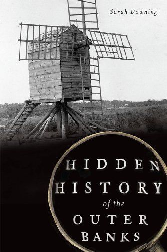 Hidden History of the Outer Banks by Sarah Downing