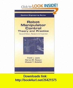 Robot Manipulator Control Theory and Practice (Automation and Control Engineering) (9780824740726) Frank L. Lewis, Darren M. Dawson, Chaouki T. Abdallah , ISBN-10: 0824740726  , ISBN-13: 978-0824740726 ,  , tutorials , pdf , ebook , torrent , downloads , rapidshare , filesonic , hotfile , megaupload , fileserve