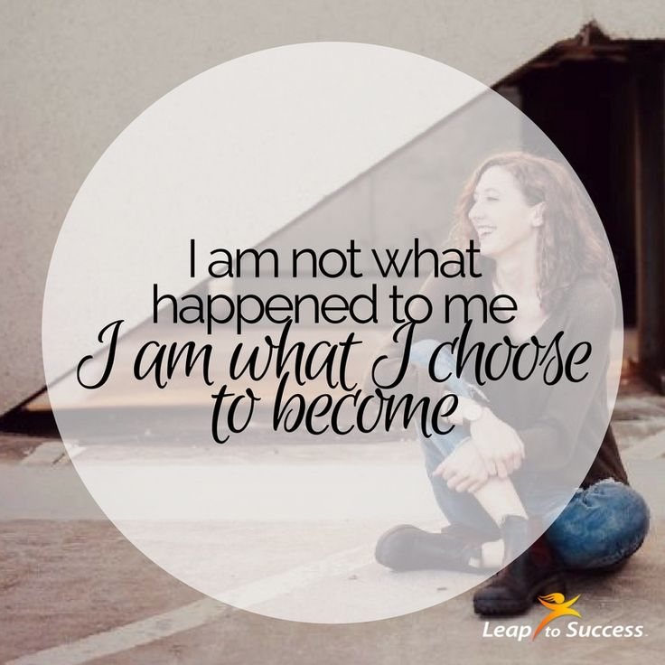 """Empowering Affirmations//Leap to Success, Carlsbad, CA. I am not what happened to me. I am what I choose to become. """"We are all here for some special reason. Stop being a prisoner of your past. Become the architect of your future.""""  ― Robin S. Sharma"""