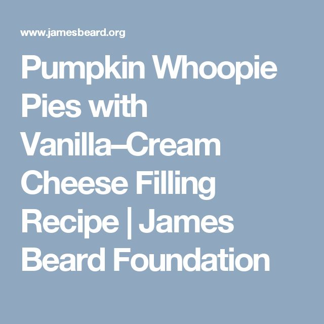 Pumpkin Whoopie Pies with Vanilla–Cream Cheese Filling Recipe |  	 	James Beard Foundation