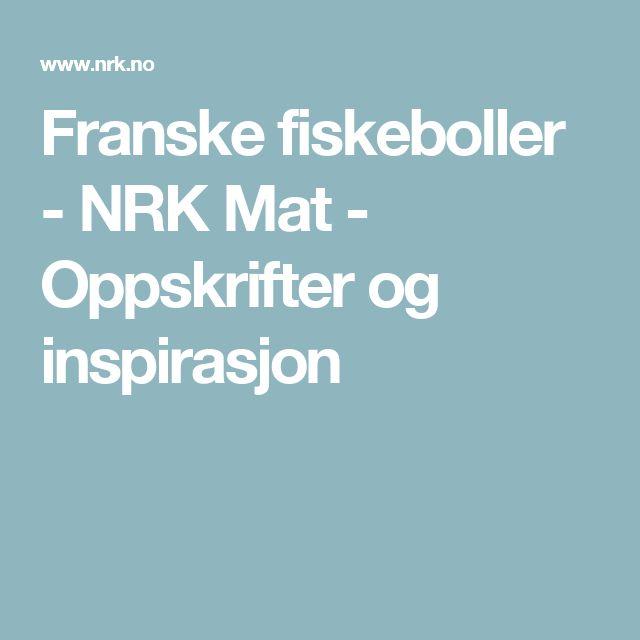 Franske fiskeboller - NRK Mat - Oppskrifter og inspirasjon