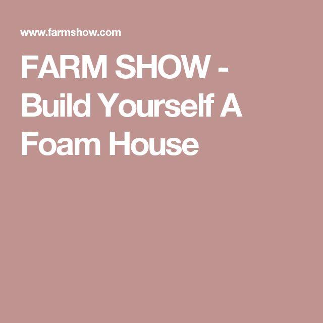 FARM SHOW - Build Yourself A Foam House