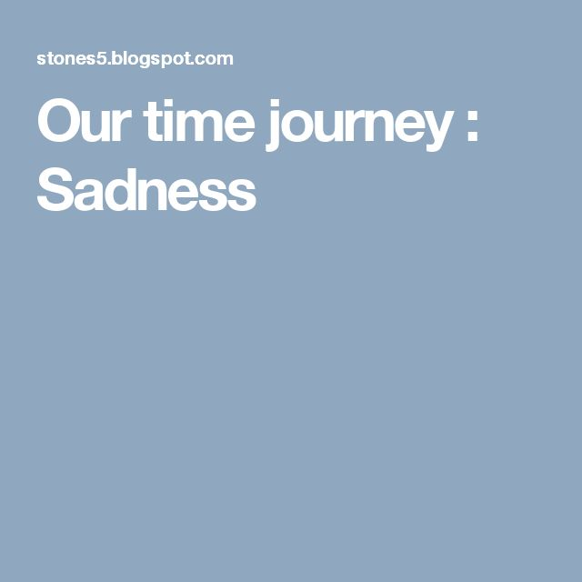 Our time journey : Sadness