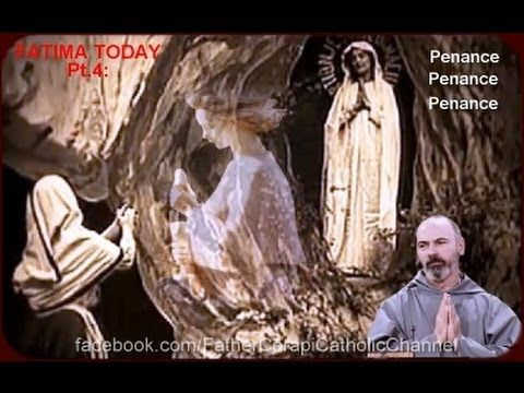 Father John Corapi ~ FATIMA TODAY ~ Pt. 4: Penance, Penance, Penance!