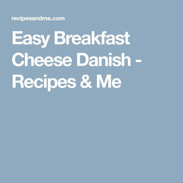 Easy Breakfast Cheese Danish - Recipes & Me