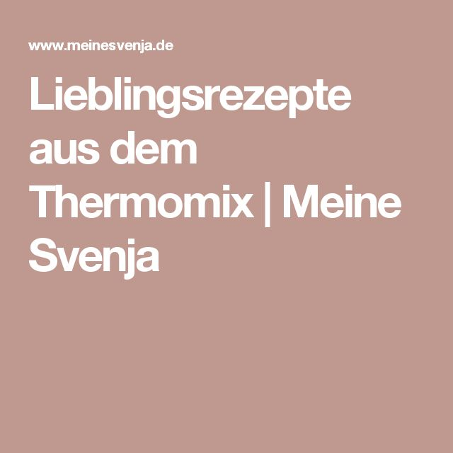 Lieblingsrezepte aus dem Thermomix | Meine Svenja