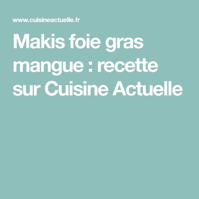 Makis foie gras mangue : recette sur Cuisine Actuelle