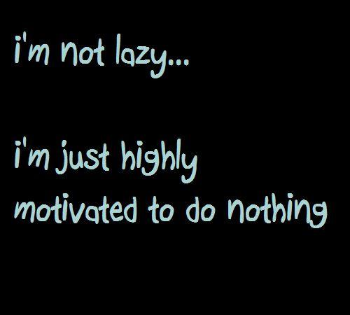 Not lazy
