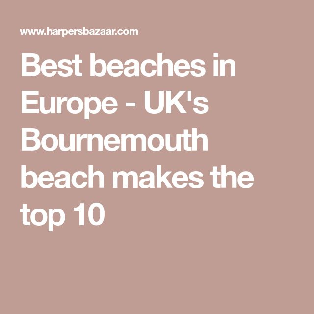 Best beaches in Europe - UK's Bournemouth beach makes the top 10