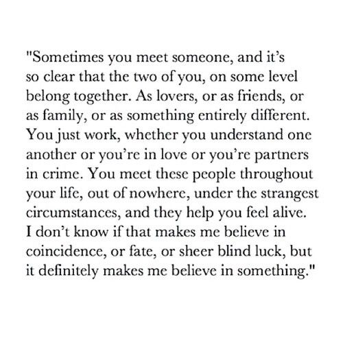 Sometimes you meet someone, and its so clear that the two of you, on some level belong together.