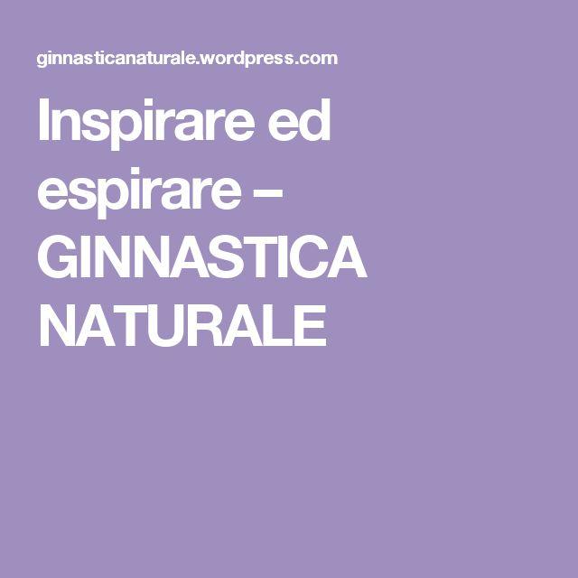 Inspirare ed espirare – GINNASTICA NATURALE