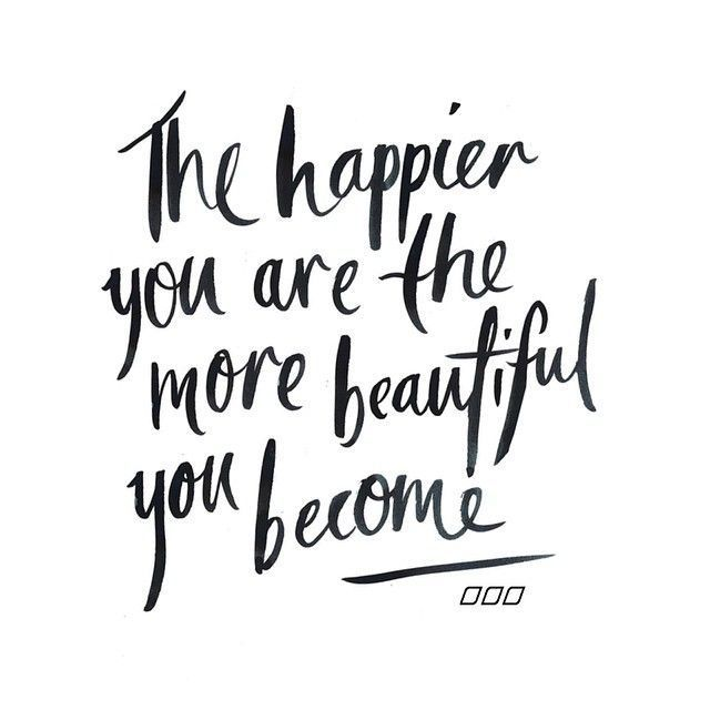 the happier you are the more beautiful you become