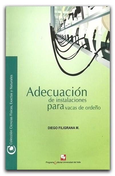 Adecuación de instalaciones para vacas de ordeño – Diego Filigrana M – Universidad del Valle    http://www.librosyeditores.com/tiendalemoine/zootecnia/1979-adecuacion-de-instalaciones-para-vacas-de-ordeno.html    Editores y distribuidores