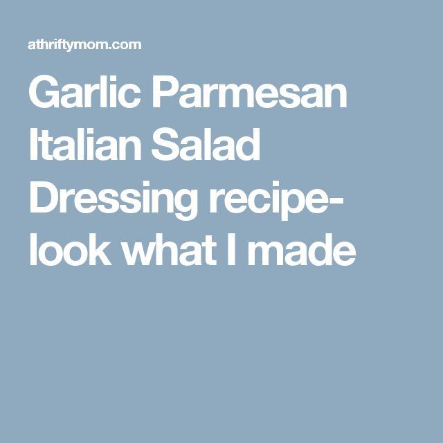 Garlic Parmesan Italian Salad Dressing recipe- look what I made