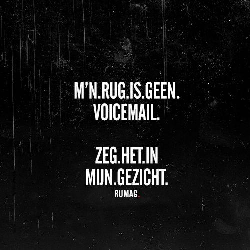 #nederlandse #spreuken mijn rug is geen voicemail. .