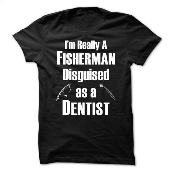 Fisherman Disguised as a Dentist #style #clothing. ORDER NOW =>…