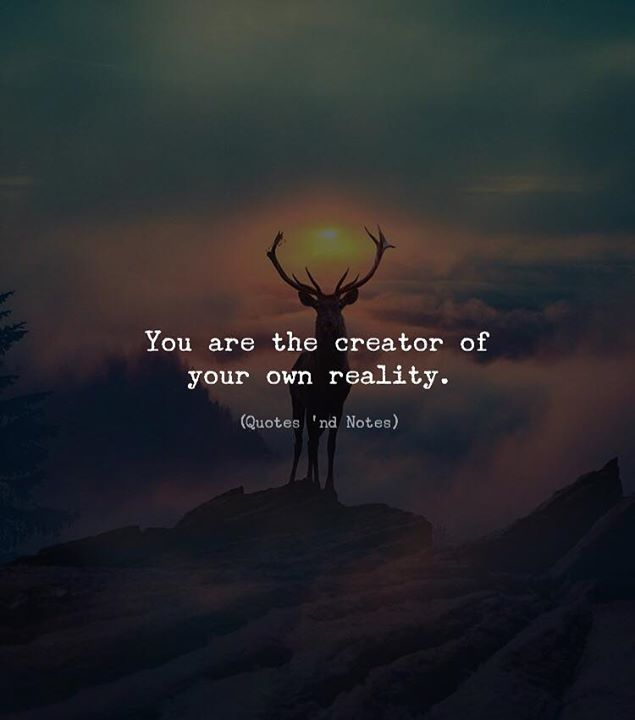 You are the creator of your own reality. via (http://ift.tt/2F2MQvv)