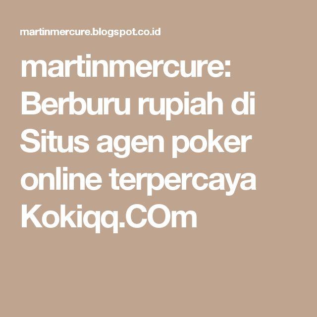 martinmercure: Berburu rupiah di Situs agen poker online terpercaya Kokiqq.COm
