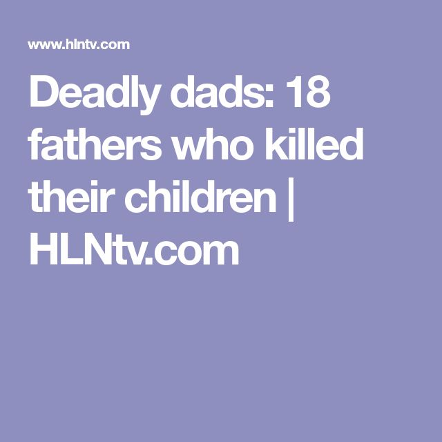 Deadly dads: 18 fathers who killed their children | HLNtv.com