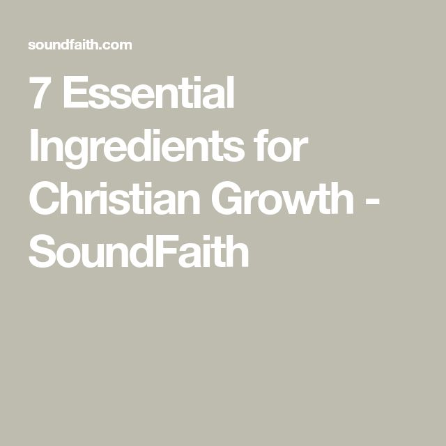 7 Essential Ingredients for Christian Growth - SoundFaith