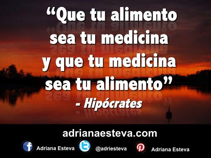 """""""Que tu aliment sea tu medicina y que tu medicina sea tu alimento"""" Hipócrates"""