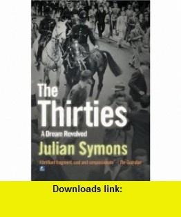 The Thirties A Dream Revolved (9781842329320) Julian Symons , ISBN-10: 1842329324  , ISBN-13: 978-1842329320 ,  , tutorials , pdf , ebook , torrent , downloads , rapidshare , filesonic , hotfile , megaupload , fileserve