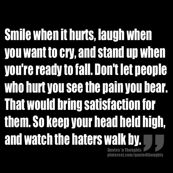 Smile When You Want To Cry Laugh To Hide The Pain Keep