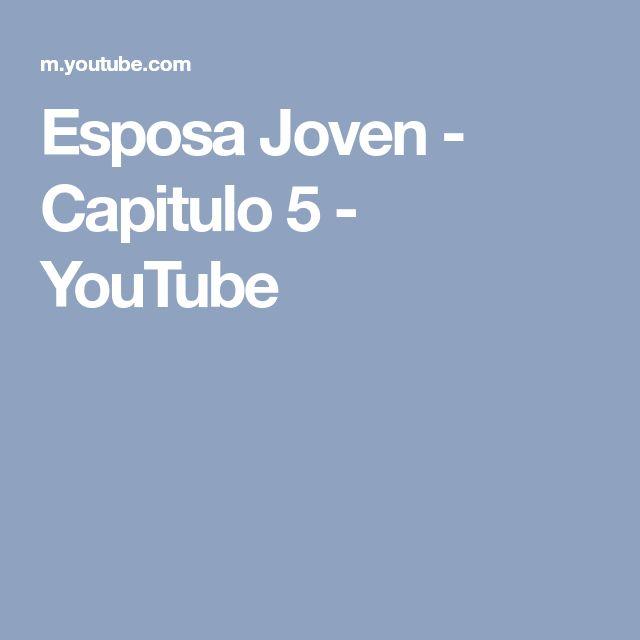 Esposa Joven - Capitulo 5 - YouTube