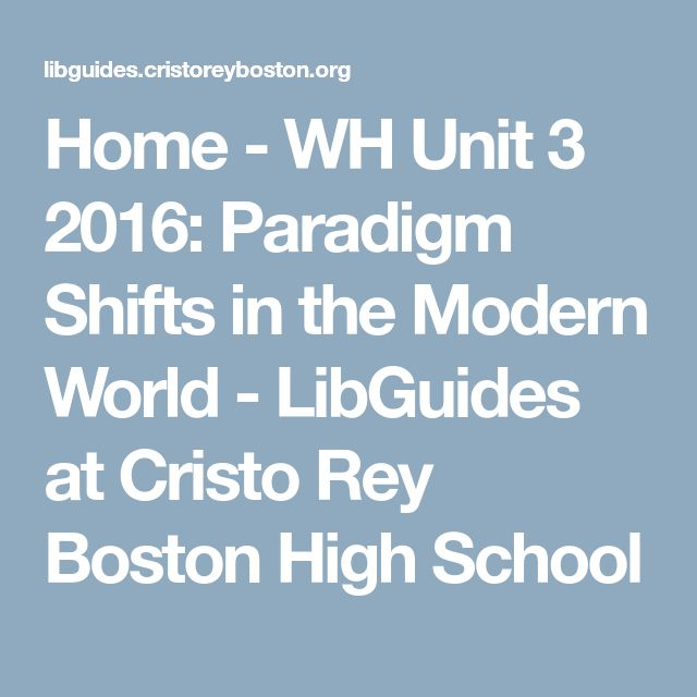 Home - WH Unit 3 2016: Paradigm Shifts in the Modern World - LibGuides at Cristo Rey Boston High School