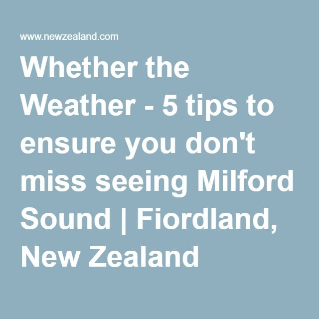 Whether the Weather - 5 tips to ensure you don't miss seeing Milford Sound | Fiordland, New Zealand