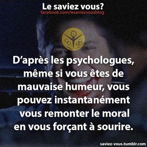 Le saviez vous? D'après les psychologies, même si vous êtes de mauvaise humeur, vous pouvez instantanément vous remonter le moral en vous forçant à sourire.