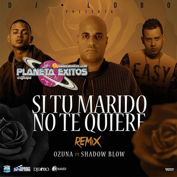 Ozuna Ft. Shadow Blow – Si Tu Marido No Te Quiere (RD Remix)