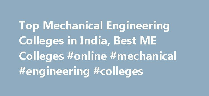 Top Mechanical Engineering Colleges in India, Best ME Colleges #online #mechanical #engineering #colleges http://malta.nef2.com/top-mechanical-engineering-colleges-in-india-best-me-colleges-online-mechanical-engineering-colleges/  # Best Mechanical Engineering Institutes in India Location Map of Top Mechanical Engineering Institutes in India Making A Career In Mechanical Engineering What is mechanical engineering? Mechanical engineering deals with the application of the law of physics…