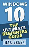 Free Kindle Book -   Windows 10: The Ultimate Beginners Guide (Book 1, Windows 10, Windows, Windows 10 Guide, Windows 10 Handbook, Windows Operating System, Windows 10 Manual)